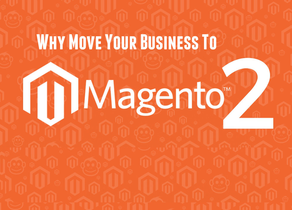 Why Move Your Business To Magento 2?