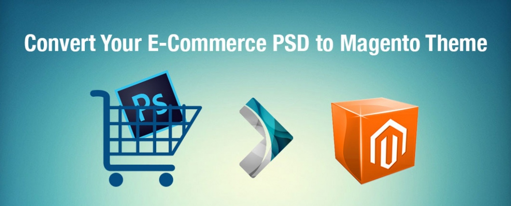 Build A Magnificent Online Store Through PSD To Magento Conversion