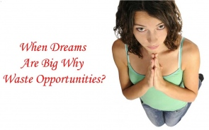 When Dreams Are Big Why Waste Opportunities?