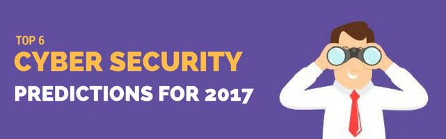 Top 6 Cyber Security Predictions For 2017