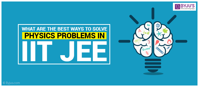 What Are The Best Ways To Solve Physics Problems In IIT JEE?