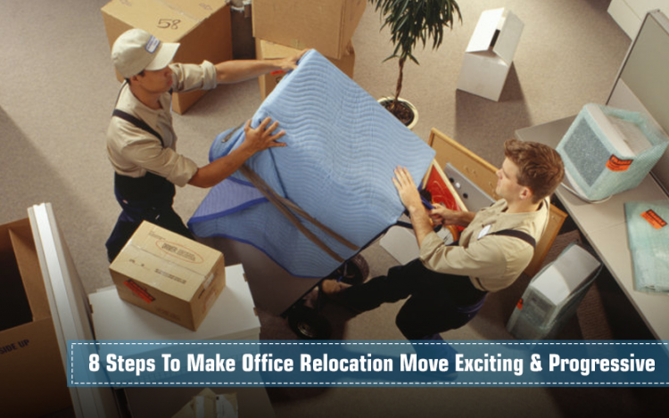 8 Steps To Make Office Relocation Move Exciting & Progressive
