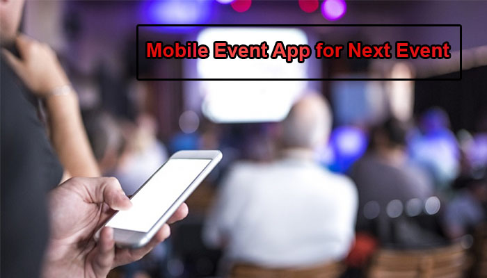 Few Reasons To Use A Mobile Event App For Next Event