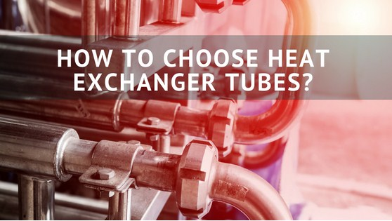 How To Choose Heat Exchanger Tubes?