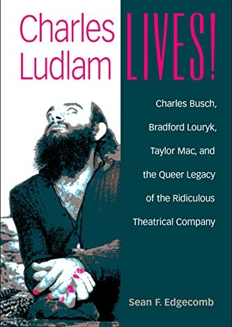 The Essays and Opinions Of Charles Ludlam: Ridiculous Theatre: Scourge Of Human Folly