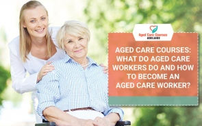 Aged Care Courses: What Do Aged Care Workers Do and How To Become An Aged Care Worker?