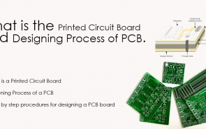What is the Printed Circuit Board and Designing Process of PCB